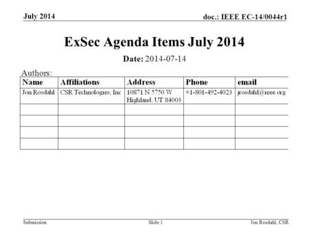 Submission doc.: IEEE EC-14/0044r1 July 2014 Jon Rosdahl, CSRSlide 1 ExSec Agenda Items July 2014 Date: 2014-07-14 Authors: