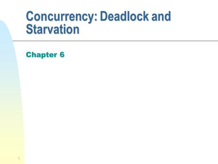1 Concurrency: Deadlock and Starvation Chapter 6.