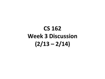 CS 162 Week 3 Discussion (2/13 – 2/14). Today's Section Project Administrivia (5 min) Quiz (5 min) Review Lectures 6 and 7 (15 min) Worksheet and Discussion.