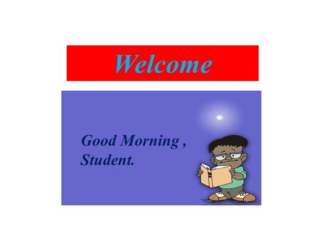 Welcome Good Morning, Student.. Teacher's Introduction Amit Roy, Assistant Teacher Goalnagar Govt. Primary School Amit Roy, Assistant Teacher Goalnagar.