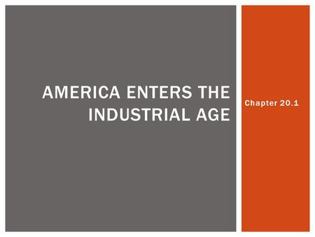 Chapter 20.1 AMERICA ENTERS THE INDUSTRIAL AGE.  Industrial Revolution – Transition to new manufacturing processes. For example: Hand production to machine.