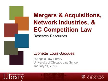 Mergers & Acquisitions, Network Industries, & EC Competition Law Research Resources Lyonette Louis-Jacques D'Angelo Law Library University of Chicago Law.
