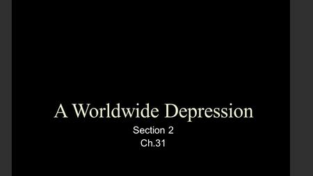 A Worldwide Depression Section 2 Ch.31. Postwar Europe ● After the end of WWI there was a sudden rise in the number of new democracies. ● Most of these.
