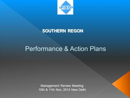 SOUTHERN REGON SOUTHERN REGON Performance & Action Plans Management Review Meeting 10th & 11th Nov, 2014 New Delhi.