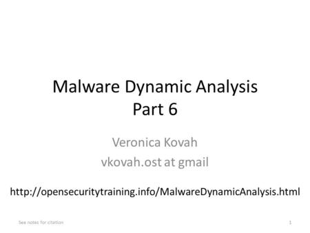 Malware Dynamic Analysis Part 6 Veronica Kovah vkovah.ost at gmail See notes for citation1