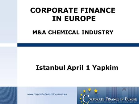 CORPORATE FINANCE IN EUROPE M&A CHEMICAL INDUSTRY Istanbul April 1 Yapkim.