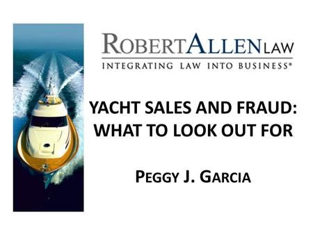 YACHT SALES AND FRAUD: WHAT TO LOOK OUT FOR P EGGY J. G ARCIA.