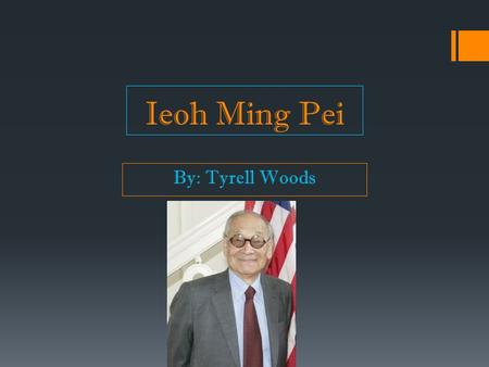 Ieoh Ming Pei By: Tyrell Woods. About Ieoh  Born- Canton, China  Emmigrated in 1935  Boarded the SS President Coolidge  Docked in San Francisco SS.