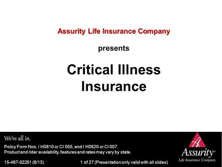 Assurity Life Insurance Company Assurity Life Insurance Company presents Critical Illness Insurance Policy Form Nos. I H0810 or CI 005, and I H0820 or.