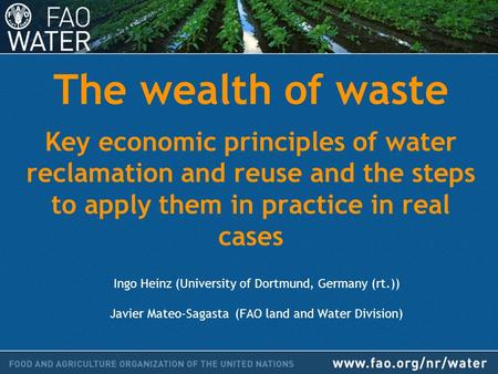 The wealth of waste Key economic principles of water reclamation and reuse and the steps to apply them in practice in real cases Ingo Heinz (University.