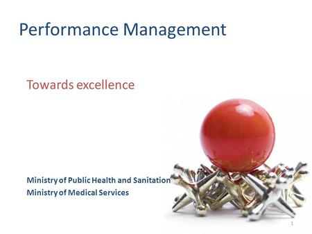 Performance Management Towards excellence Ministry of Public Health and Sanitation Ministry of Medical Services 1.