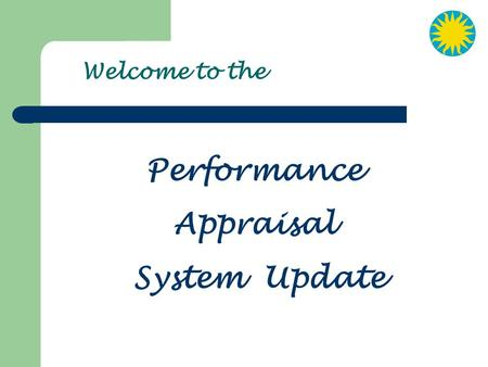 Welcome to the Performance Appraisal System Update.