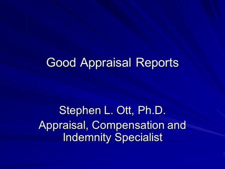 Good Appraisal Reports Stephen L. Ott, Ph.D. Appraisal, Compensation and Indemnity Specialist.