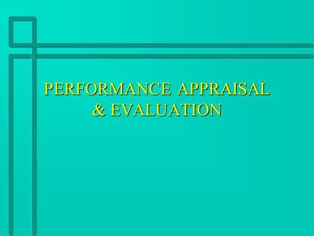 PERFORMANCE APPRAISAL & EVALUATION APPRAISAL POPULARITY n Large Organizations: 95% n Small Organizations: 84% n All Private Organizations: 89% n City.