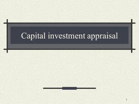 1 Capital investment appraisal. 2 Introduction As investments involve large resources, wrong investment decisions are very expensive to correct Managers.