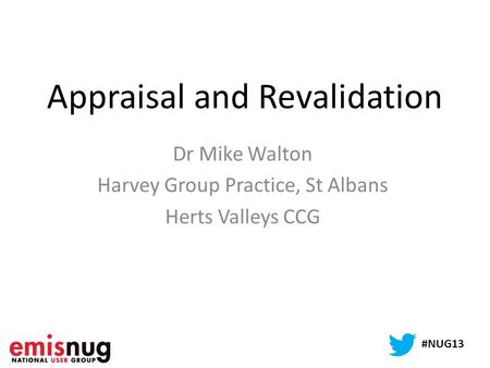 Appraisal and Revalidation Dr Mike Walton Harvey Group Practice, St Albans Herts Valleys CCG #NUG13.