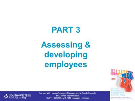 For use with Human Resource Management in South Africa 4e by Grobler, Wärnich et al ISBN: 1408019515 © 2010 Cengage Learning PART 3 Assessing & developing.