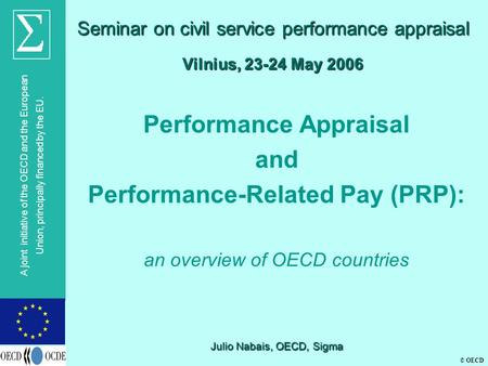 © OECD A joint initiative of the OECD and the European Union, principally financed by the EU. Vilnius, 23-24 May 2006 Performance Appraisal and Performance-Related.