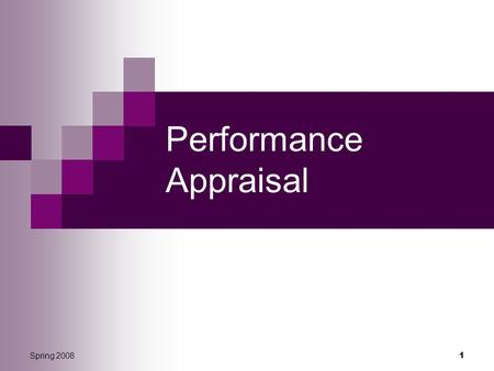 Spring 2008 1 Performance Appraisal. 2 Spring 2008 Performance Appraisal Performance appraisal vs. performance management Why it doesn't happen PA formats.