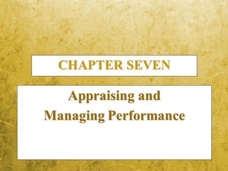 6-1 CHAPTER SEVEN Appraising and Managing Performance.