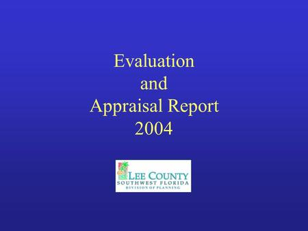 Evaluation and Appraisal Report 2004. What is an Evaluation and Appraisal Report? An assessment of progress Identifies changes – Successes and failures.