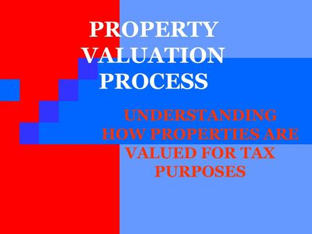 PROPERTY VALUATION PROCESS UNDERSTANDING HOW PROPERTIES ARE VALUED FOR TAX PURPOSES.