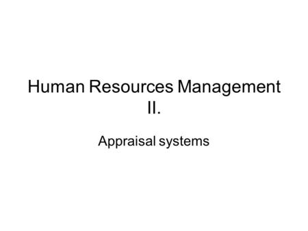 Human Resources Management II. Appraisal systems.
