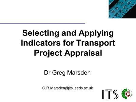 Selecting and Applying Indicators for Transport Project Appraisal Dr Greg Marsden
