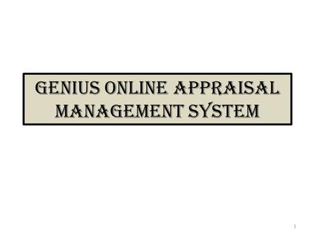 Genius online Appraisal Management System 1. Appraiser Configuration Getting Started Appraisal Management let the user to effectively conduct a users.