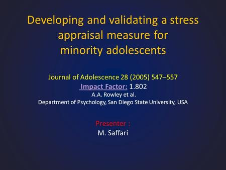 Developing and validating a stress appraisal measure for minority adolescents Journal of Adolescence 28 (2005) 547–557 Impact Factor: 1.802 A.A. Rowley.