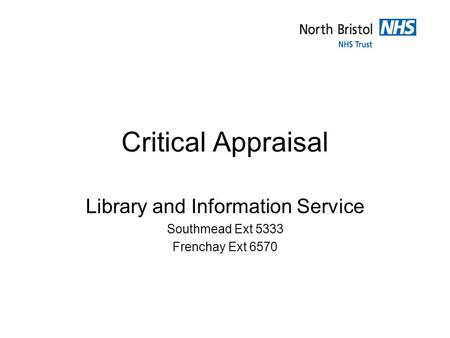 Critical Appraisal Library and Information Service Southmead Ext 5333 Frenchay Ext 6570.