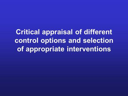 Critical appraisal of different control options and selection of appropriate interventions.