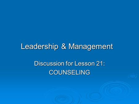 Leadership & Management Discussion for Lesson 21: COUNSELING.