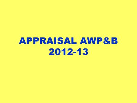 APPRAISAL AWP&B 2012-13. Introduction : - District plans need to be prepared in a such way that it has basic data available for appraisal. If the plan.