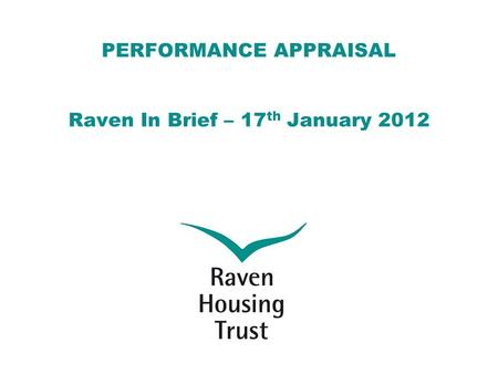 PERFORMANCE APPRAISAL Raven In Brief – 17 th January 2012.