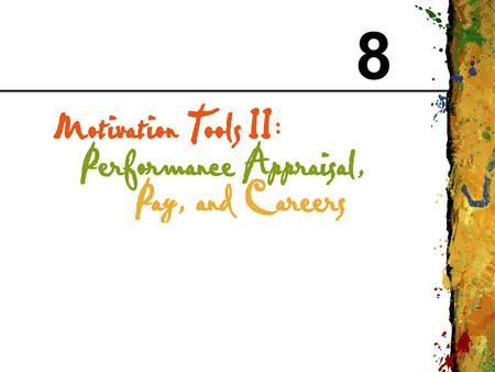 8. CHAPTER 8 Motivation Tools II: Performance Appraisal, Pay, and Careers Copyright © 1999 Addison Wesley Longman 2 FIGURE 8.1 Motivation Tools.