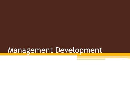Management Development Management Development relates to the development and growth of the employees in an organisation through a systematic process.