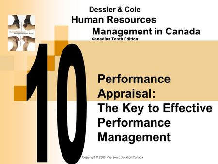 Copyright © 2008 Pearson Education Canada Performance Appraisal: The Key to Effective Performance Management Dessler & Cole Human Resources Management.
