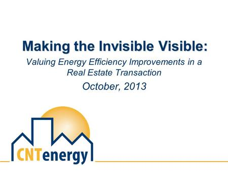 Making the Invisible Visible: Valuing Energy Efficiency Improvements in a Real Estate Transaction October, 2013.