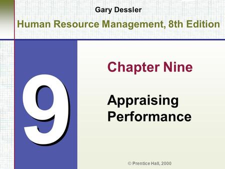 9 9 Gary Dessler Human Resource Management, 8th Edition Chapter Nine Appraising Performance © Prentice Hall, 2000.