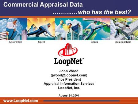 John Wood Vice President Appraisal Information Services LoopNet, Inc. August 24, 2001 Knowledge SpeedReachRelationships.