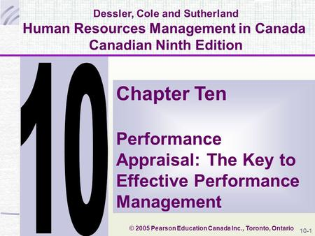Dessler, Cole and Sutherland Human Resources Management in Canada Canadian Ninth Edition Chapter Ten Performance Appraisal: The Key to Effective Performance.