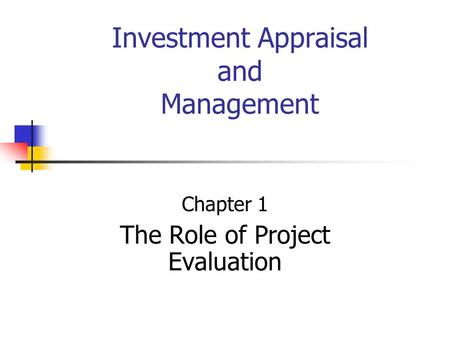 Investment Appraisal and Management Chapter 1 The Role of Project Evaluation.