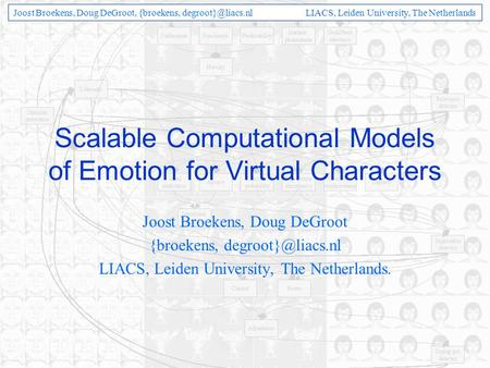Joost Broekens, Doug DeGroot, {broekens, LIACS, Leiden University, The Netherlands Scalable Computational Models of Emotion for Virtual.