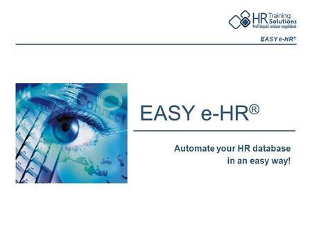 EASY e-HR ® Automate your HR database in an easy way!