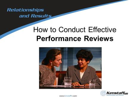 How to Conduct Effective Performance Reviews. Session Objectives You will be able to: –Identify the importance and benefits of Performance Reviews –Assess.