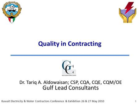 1 Quality in Contracting Dr. Tariq A. Aldowaisan; CSP, CQA, CQE, CQM/OE Gulf Lead Consultants Kuwait Electricity & Water Contractors Conference & Exhibition.