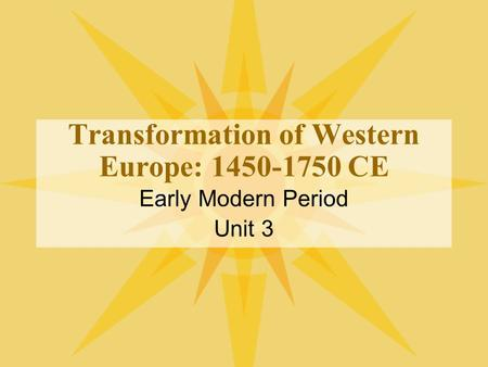 Transformation of Western Europe: 1450-1750 CE Early Modern Period Unit 3.
