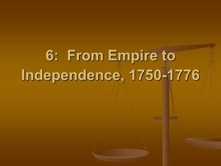 6: From Empire to Independence,