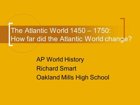 The Atlantic World 1450 – 1750: How far did the Atlantic World change?